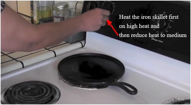 Heat the iron skillet first on high heat and then reduce heat to medium